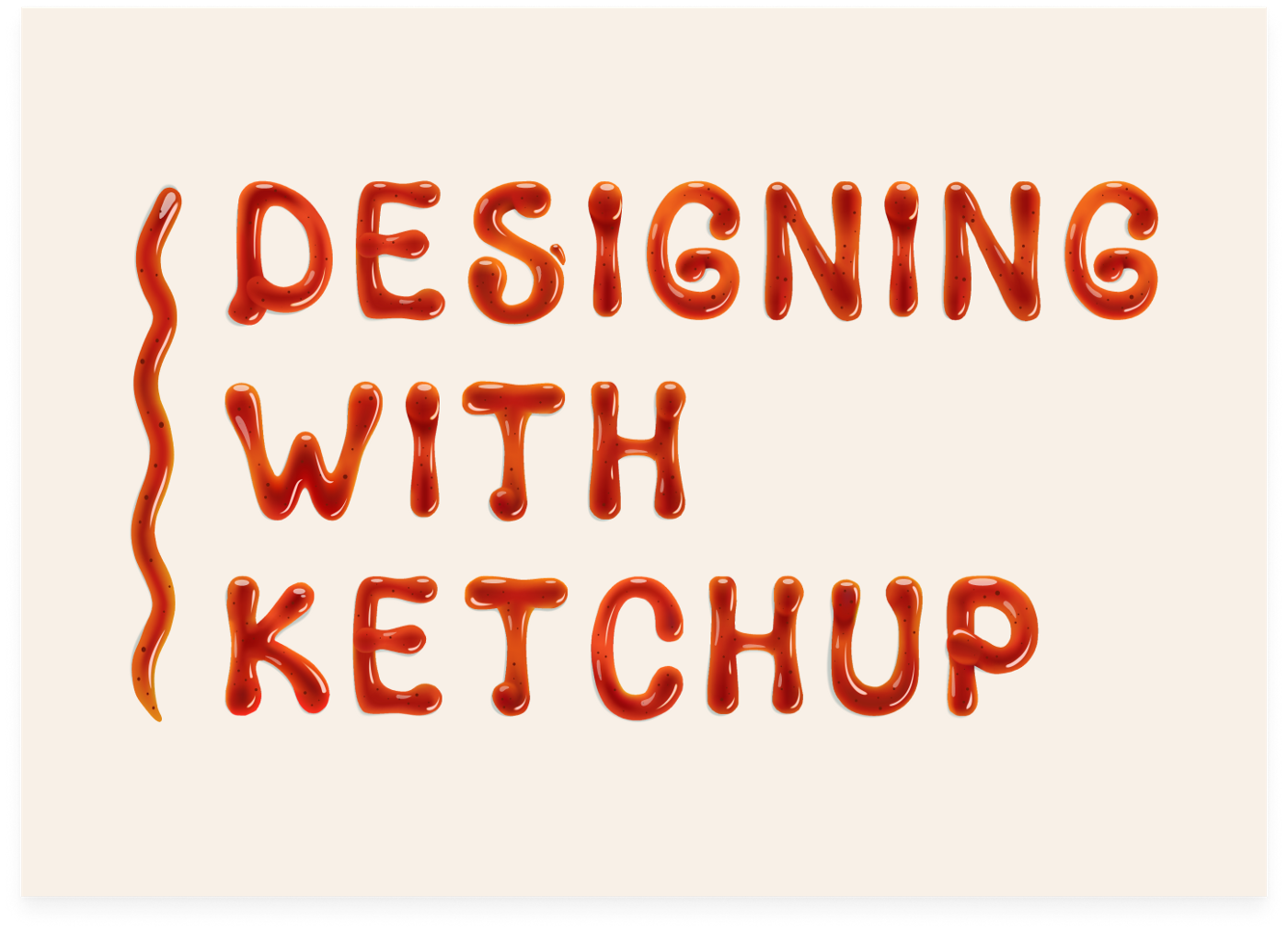 'Designing with ketchup' written in ketchup