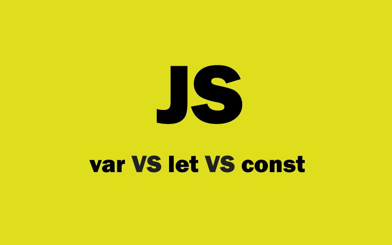 JavaScript var let and const.