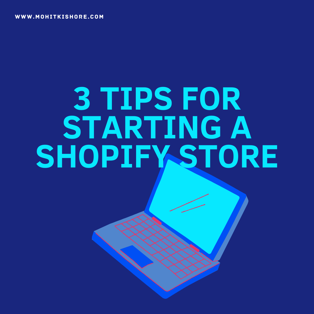 3 Tips for Starting a Shopify Store. www.mohitkishore.com