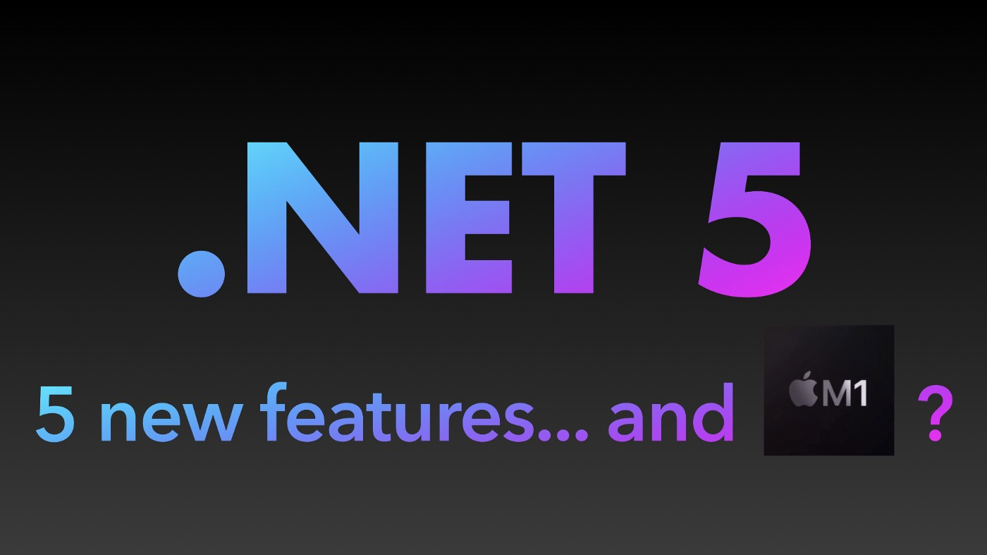 .NET 5: 5 new features… and M1 ?