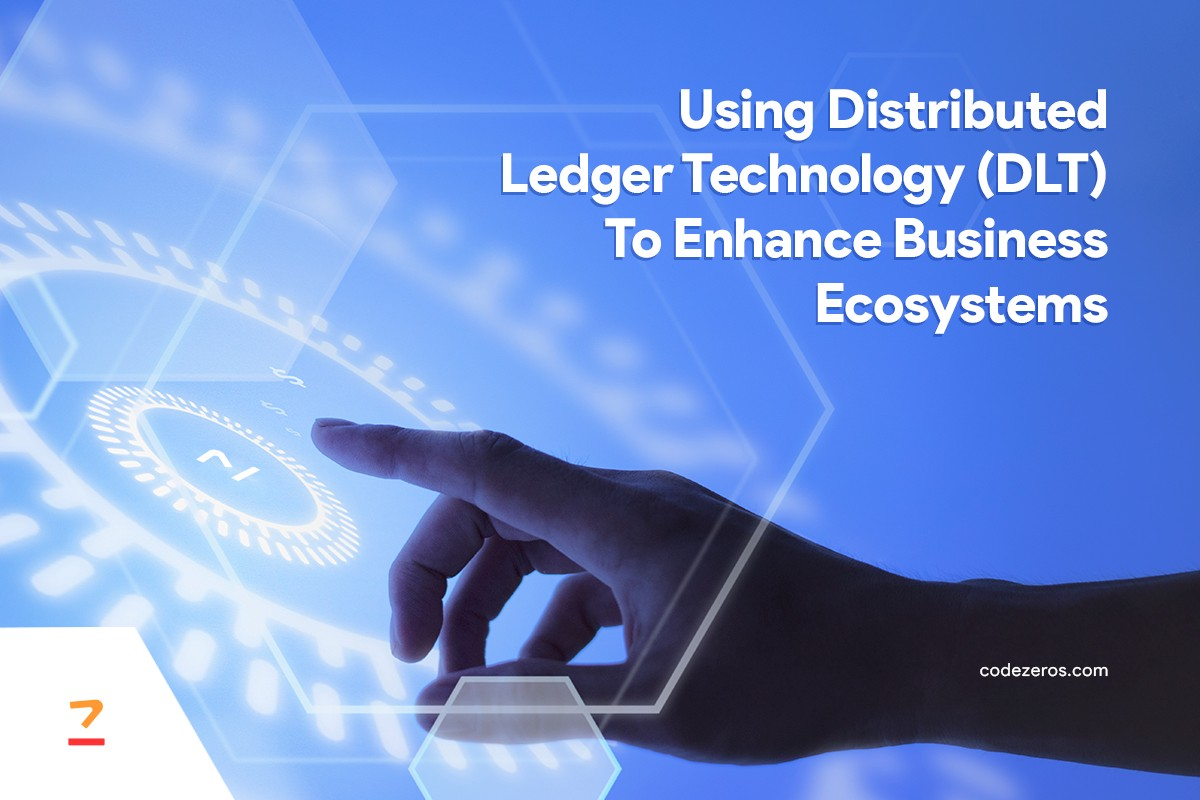 Using Distributed Ledger Technology (DLT) to Enhance Business Ecosystems