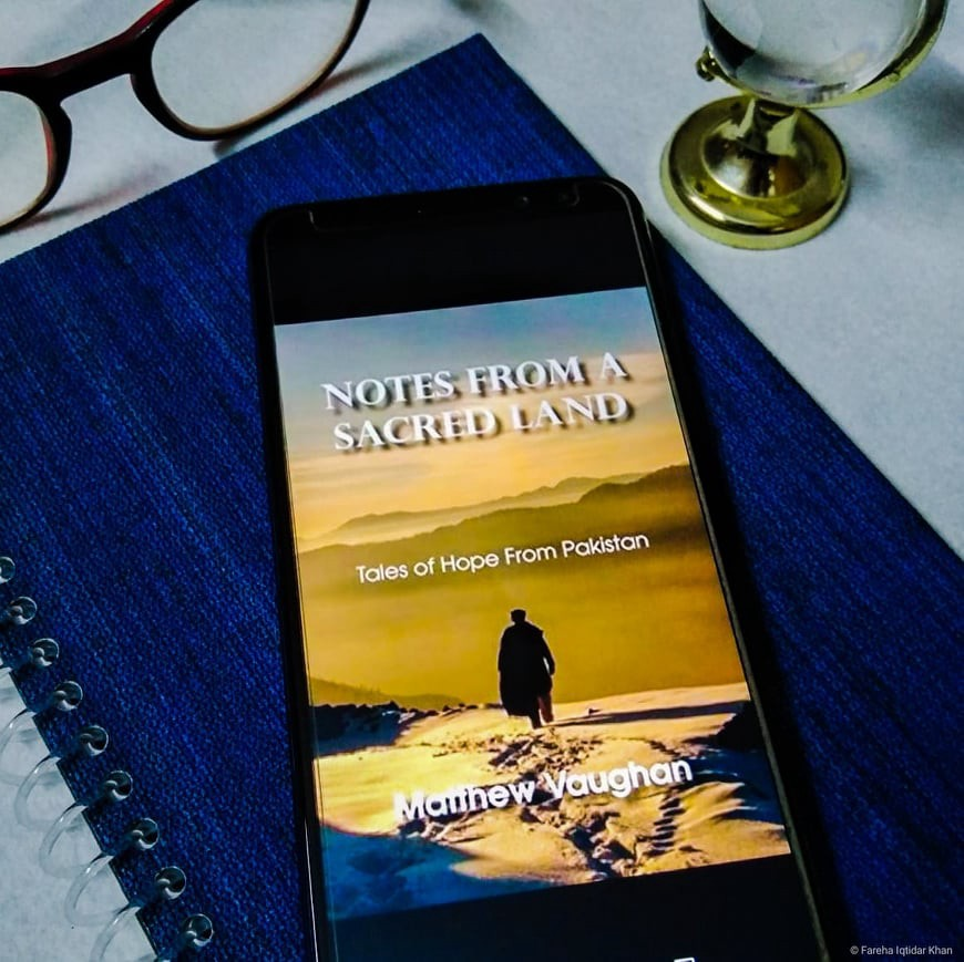 """Matthew Vaughn's """"Notes from a Sacred Land"""" Tales of Hope from Pakistan, reviewed by Fareha Iqtidar Khan"""