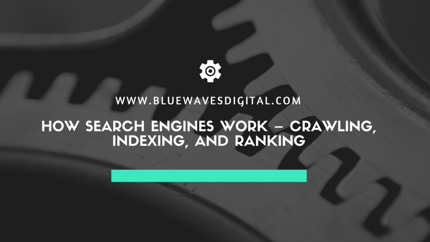 How Search Engines Work—Crawling, Indexing, and Ranking