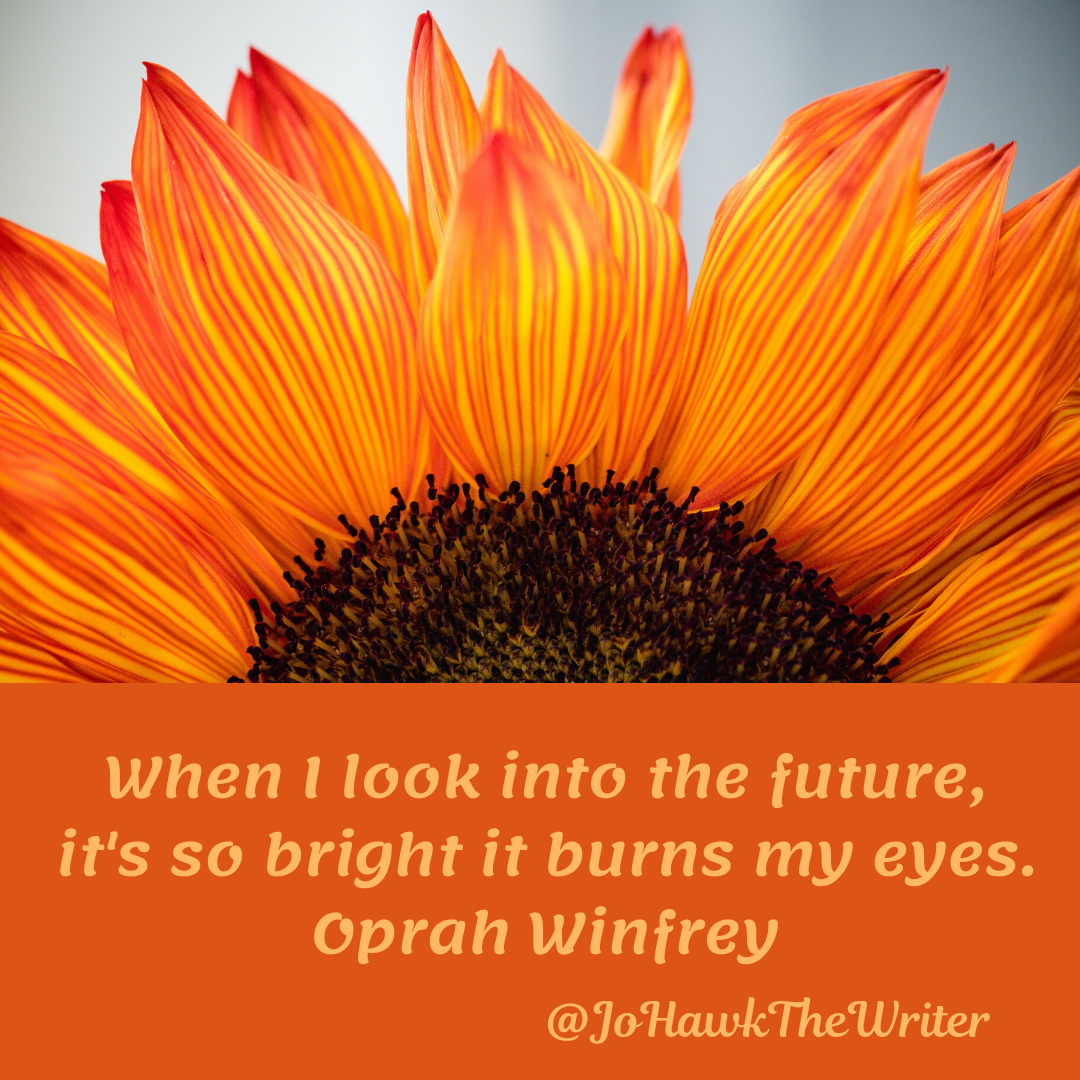 When I look into the future, it's so bright it burns my eyes. Oprah Winfrey