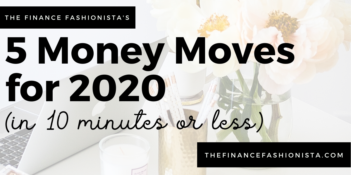 5 Money Moves for 2020 (in 10 minutes or less)