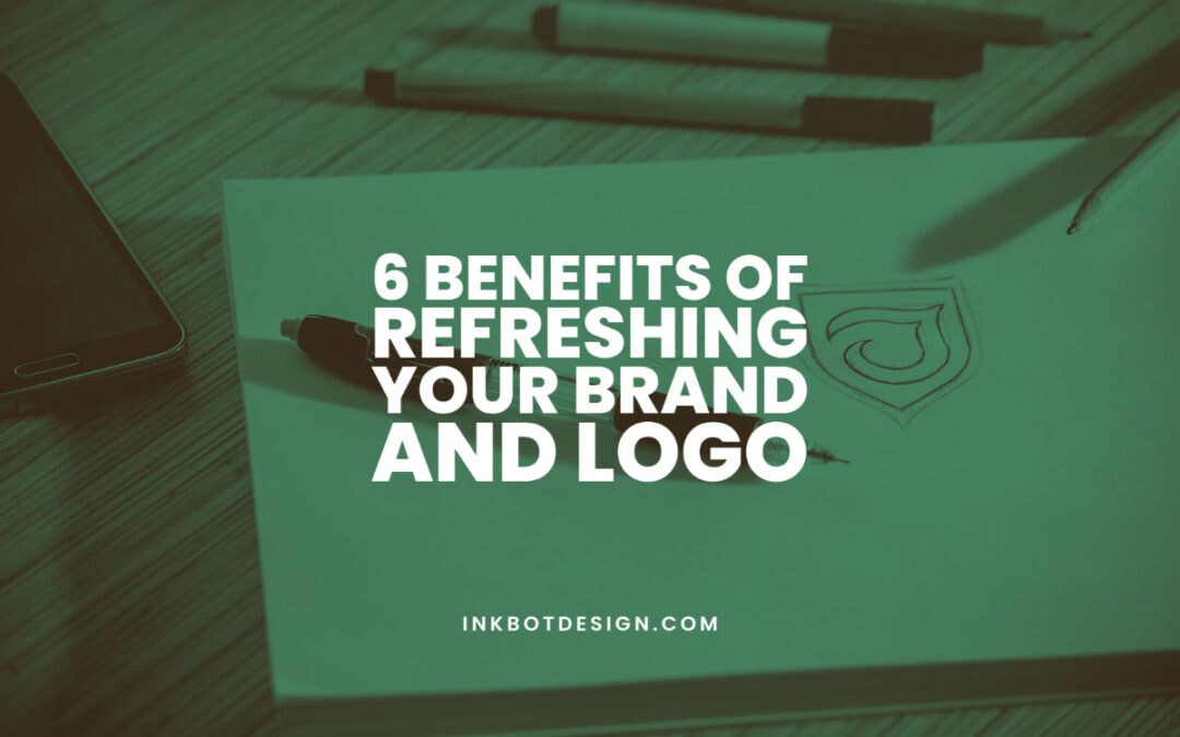 6 Benefits Of Refreshing Your Brand and Logo Design