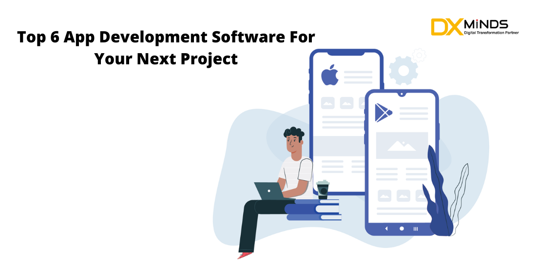 Top 6 App Development Software For Your Next Project