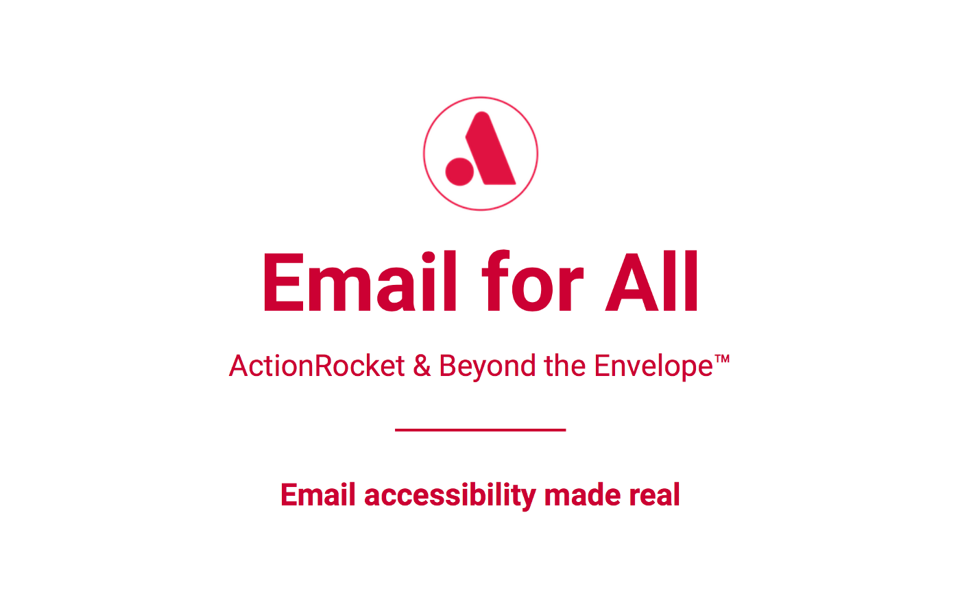 Email for All. Action Rocket and Beyond the Envelope. Email accessibility made real.