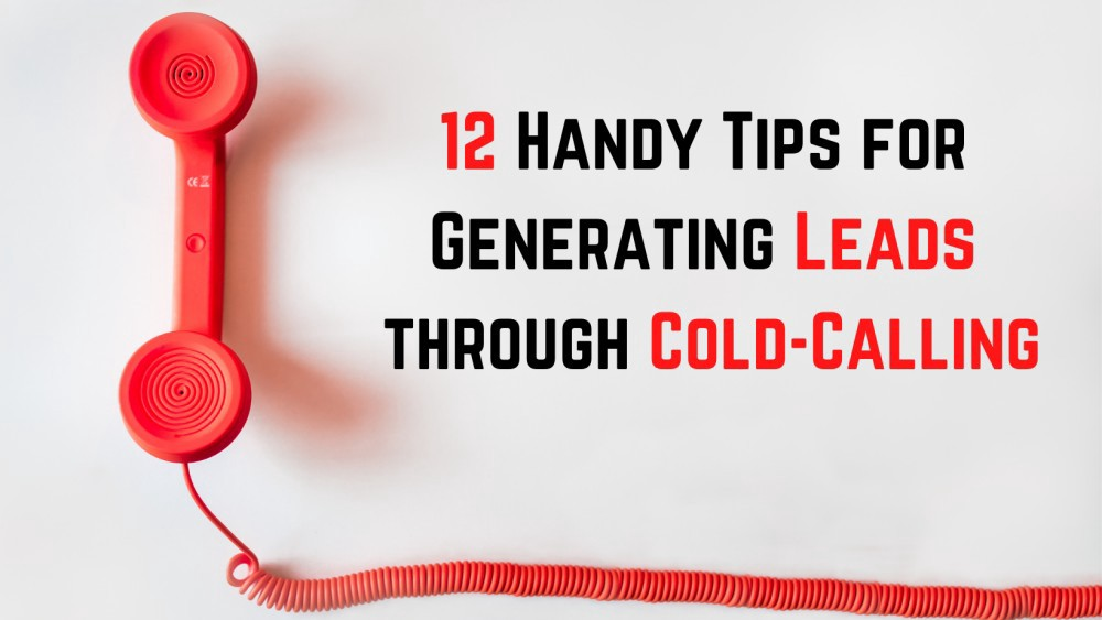 12 Handy Tips for Generating Leads through Cold-Calling.