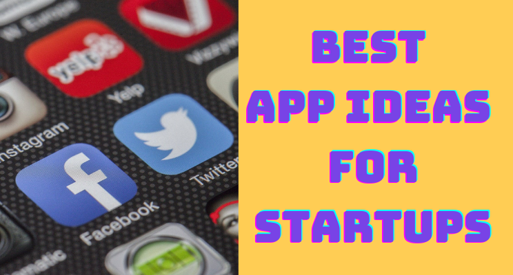 Best App Ideas for Startups to Launch in 2021