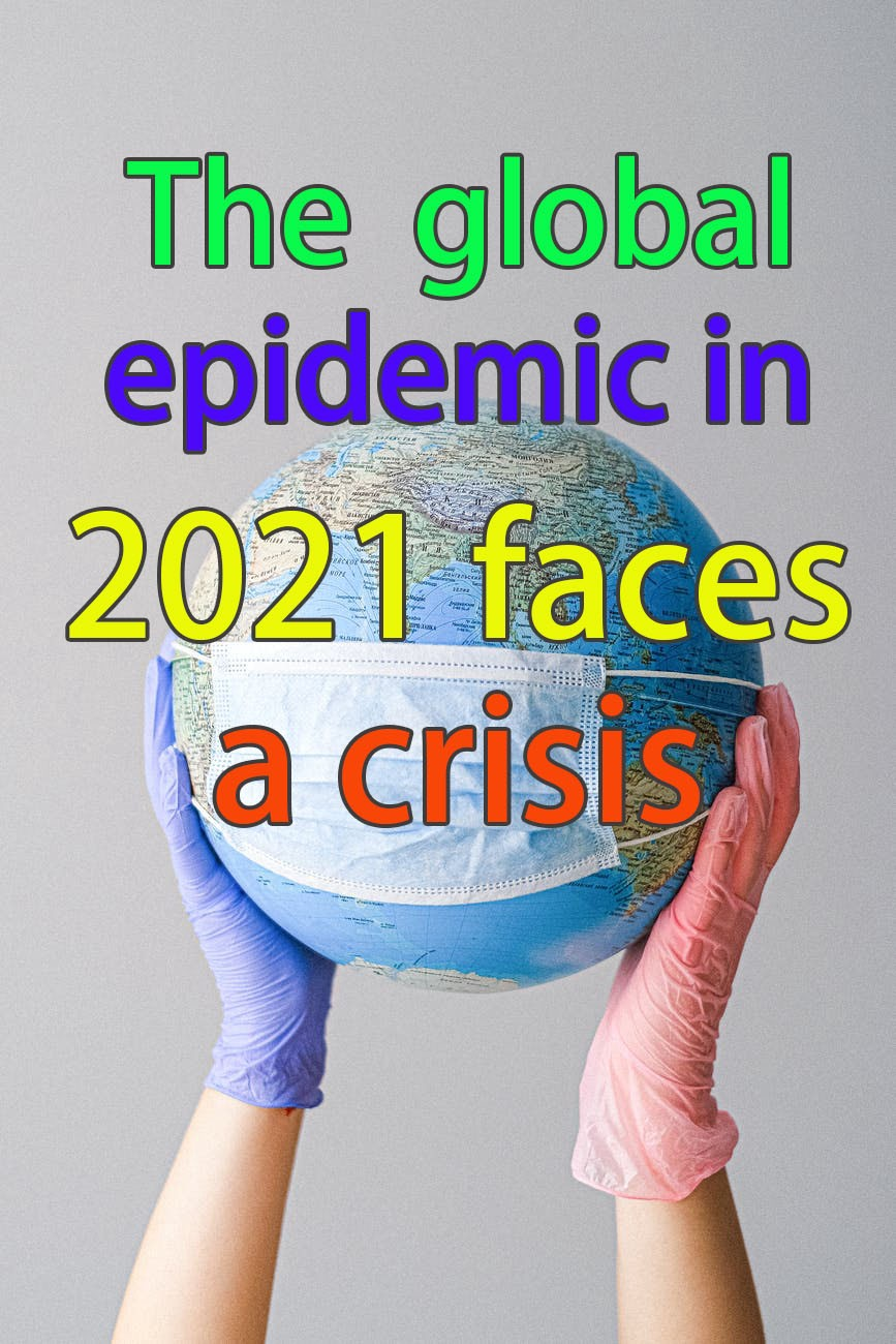 The global epidemic in 2021 faces a crisis