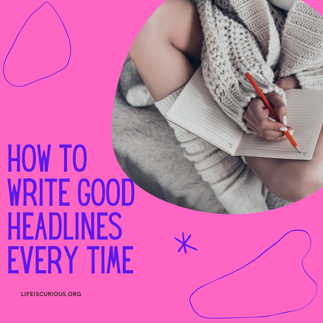 how to write good headlines every time with picture of woman writing in notebook