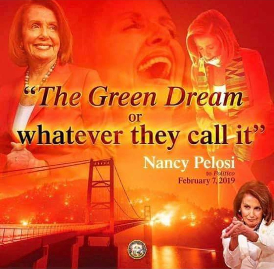 """Images of Nancy Pelosi are superimposed over a red-orange image of a Bay Area bridge during the wildfires last fall, with the text """"'The Green Dream or whatever they call it'—Nancy Pelosi to Politico February 7, 2019. """""""