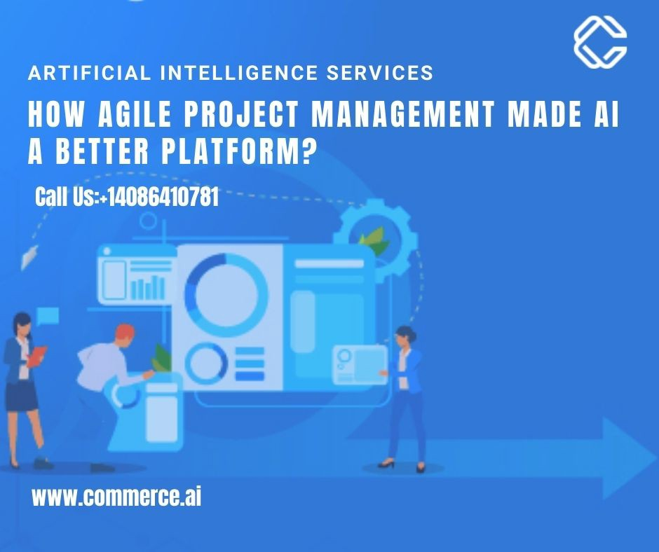 How Agile Project Management Made AI a Better Platform? Commerce.AI Helps you in Project Development with addition of product design