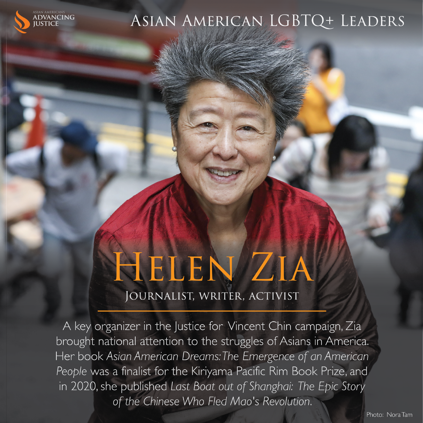 Zia wearing a red shirt, smiling into the camera in front of a blurred street. The text reads: Helen Zia, Journalist, writer, activist. A key organizer in the Justice for Vincent Chin campaign, Zia brought national attention to the struggles of Asians in America. Her book Asian American Dreams: The Emergence of an American People was a finalist for the Kiriyama Pacific Rim Book Prize, and in 2020, she published Last Boat out of Shanghai: The Epic Story of the Chinese Who Fled Mao's Revolution.