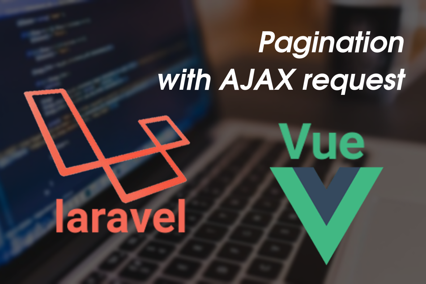 Pagination with ajax request using Laravel and Vue - codeburst