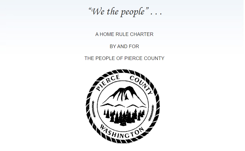 We the people… a home rule charter, by and for, the people of Pierce County.