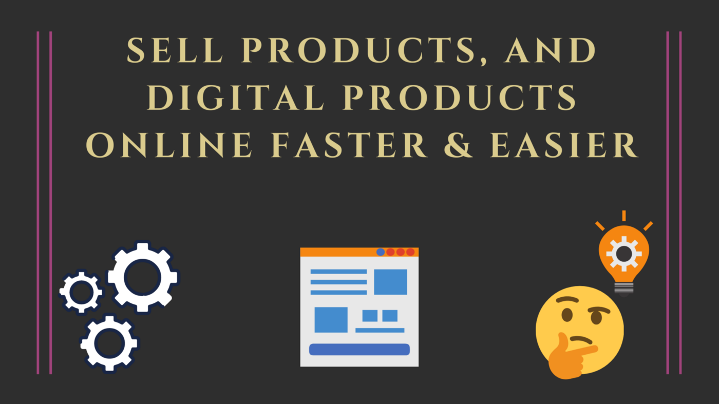 Sell products and digital products online faster and easier