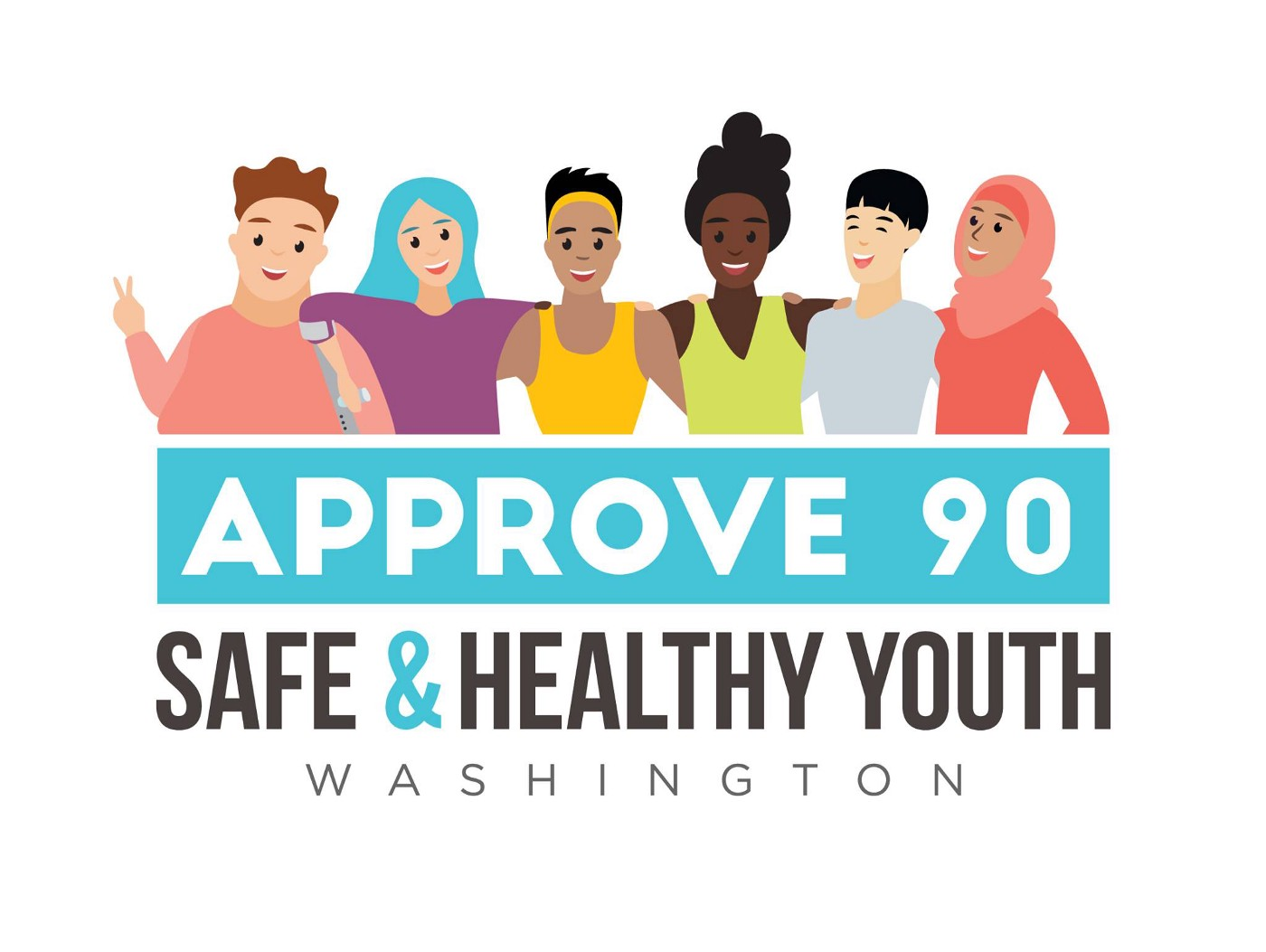 6 people of different races and genders with arms around each other, and the text Approve 90: Safe & Healthy Youth Washington