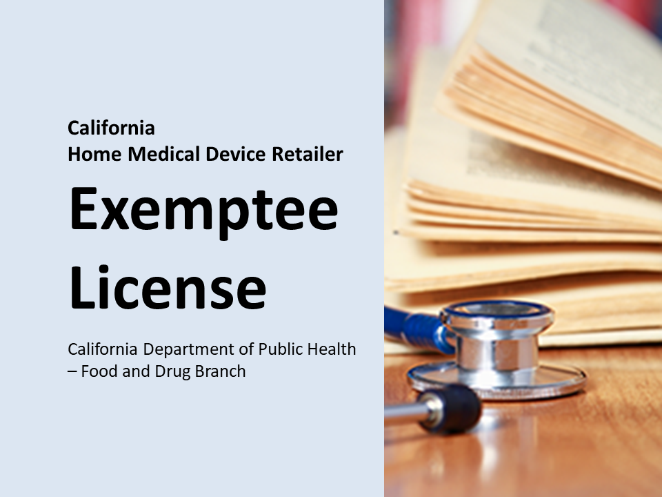 California Home Medical Device Retailer Exemptee License. California Department of Public Health — Food and Drug Branch. Image of a stethoscope and book on a desk.