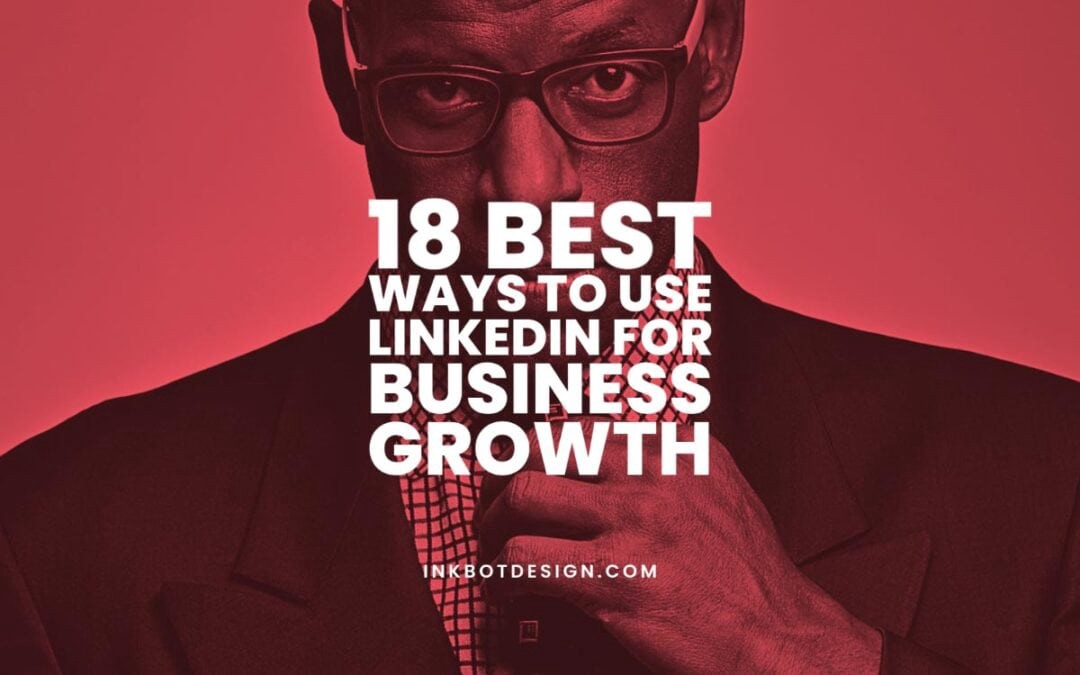 18 Best Ways to Use LinkedIn For Business Growth