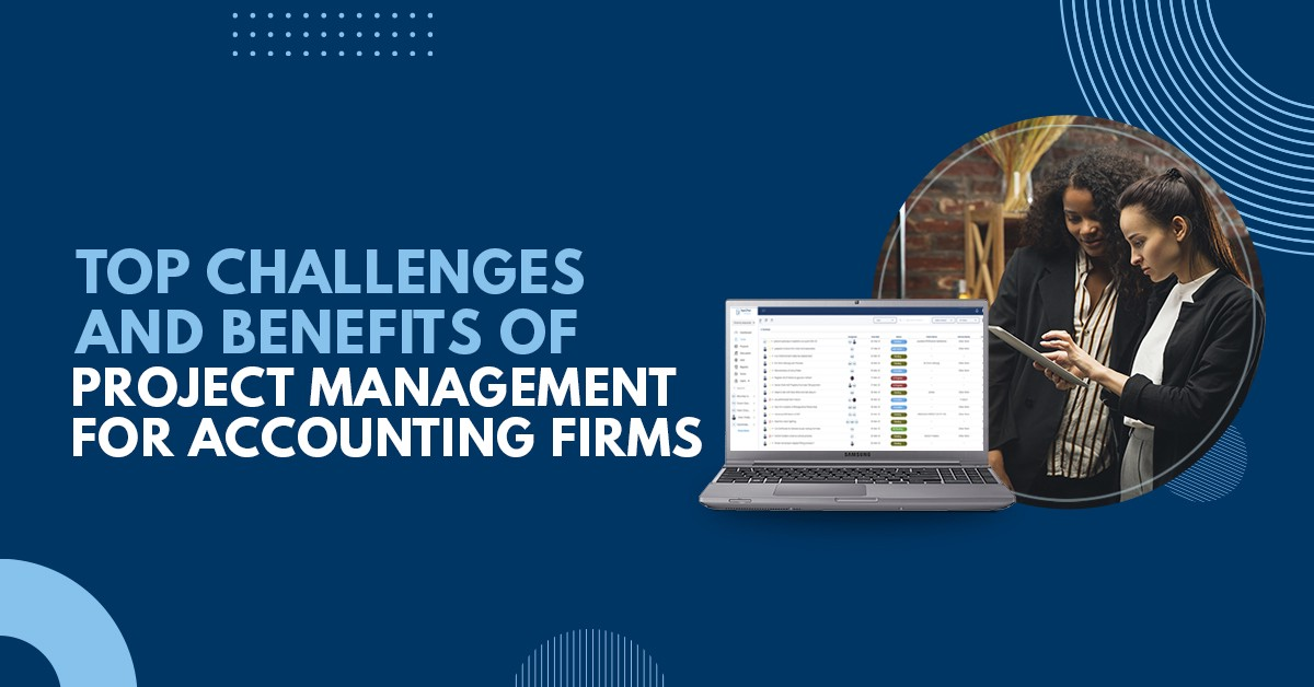 Top Challenges and Benefits of Project Management for Accounting Firms