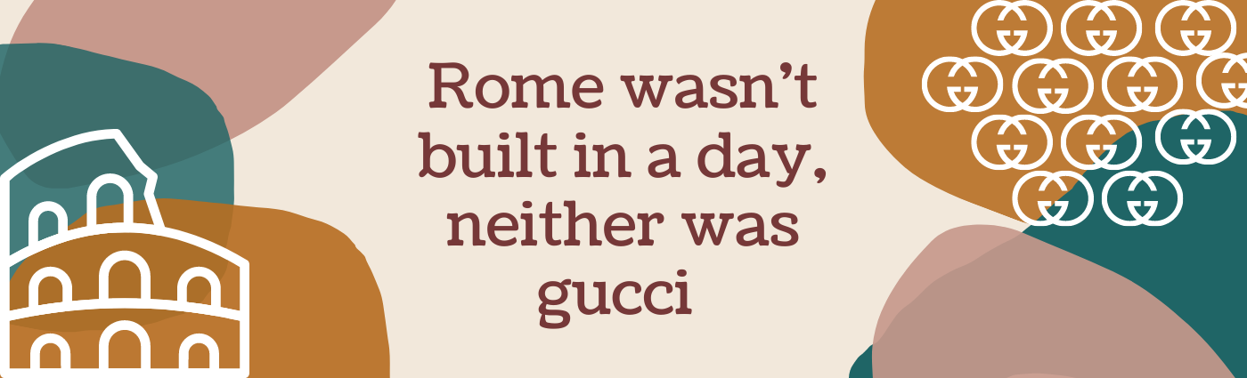 """A picture with text """"Rome wasn't built in a day, neither was gucci"""""""