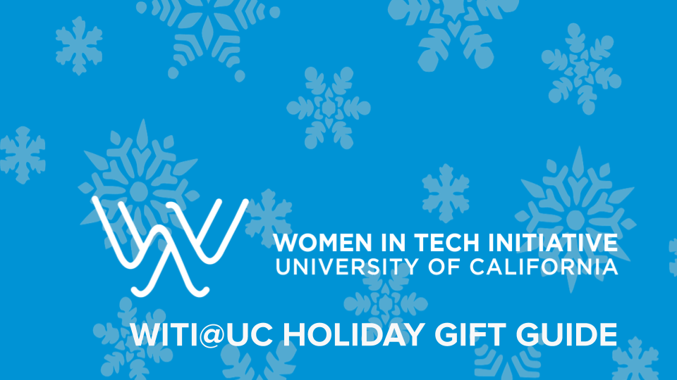 Women in Tech Initiative at the University of California (WITI@UC) Holiday Gift Guide