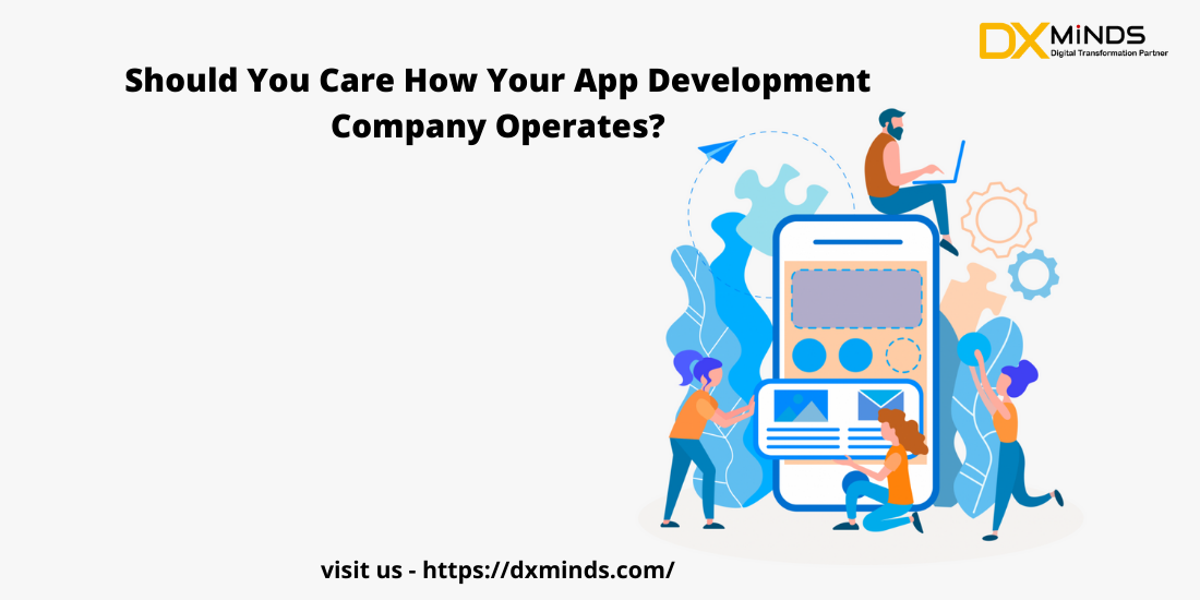 Should You Care How Your App Development Company Operates?