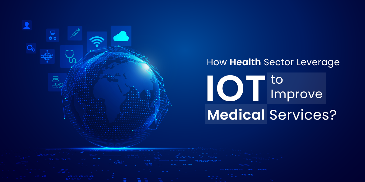 How Health Sector Leverage IOT to improve Medical Services?