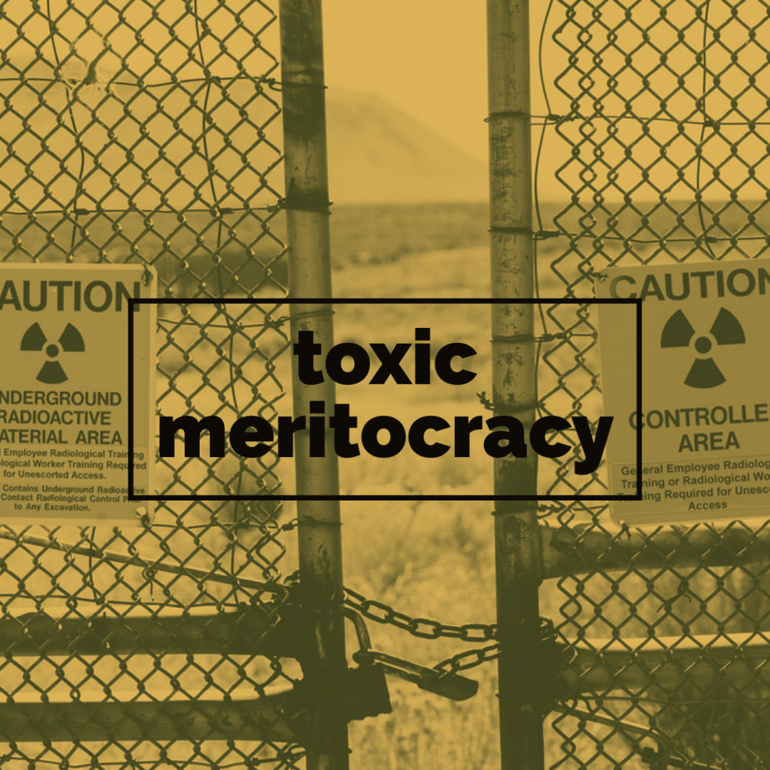 The words 'toxic meritocracy' appear over a sign saying 'radioactive'