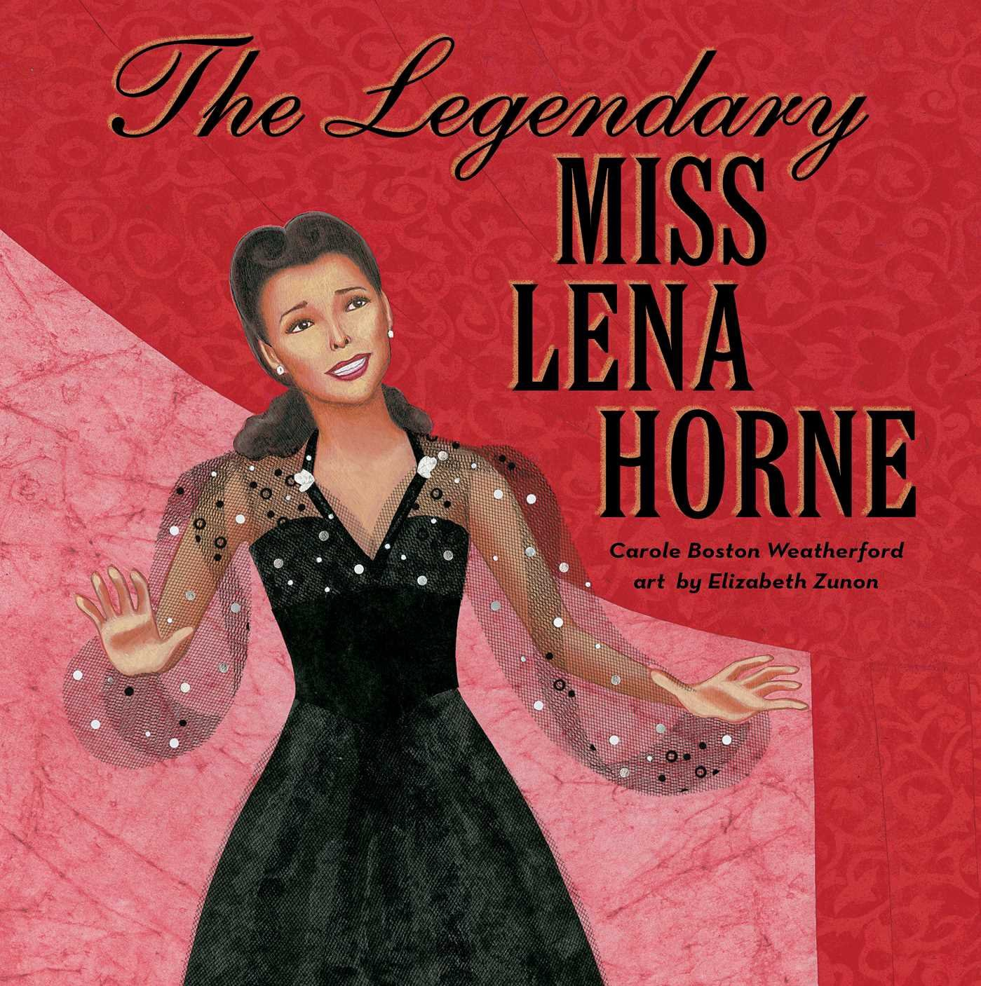 4f96f9448794cf The Legendary Miss Lena Horne by Carole Boston Weatherford, illustrated by  Elizabeth Zunon