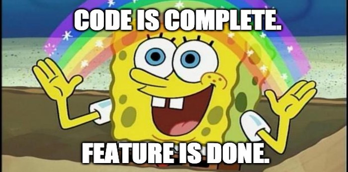 """SpongeBob SquarePants looking at a rainbow. Text states """"code is complete. feature is done"""""""
