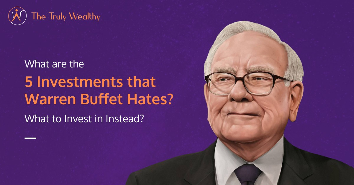 5 Investments that Warren Buffett Hates—What to Invest Instead?
