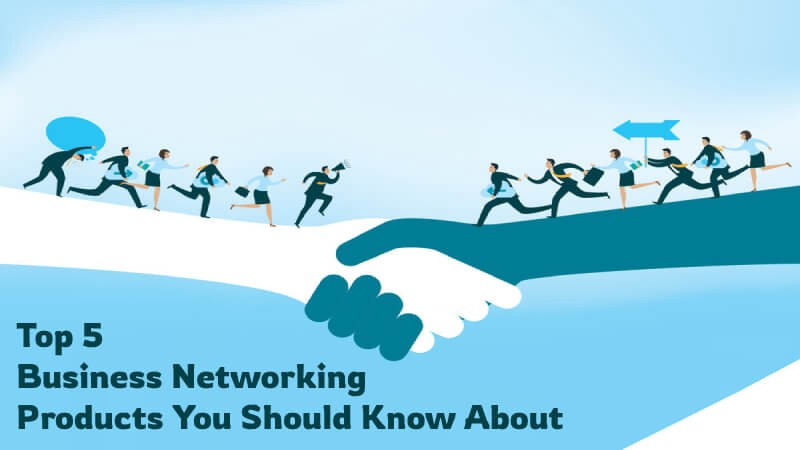 Top 5 Business Networking Products You Should Know About!