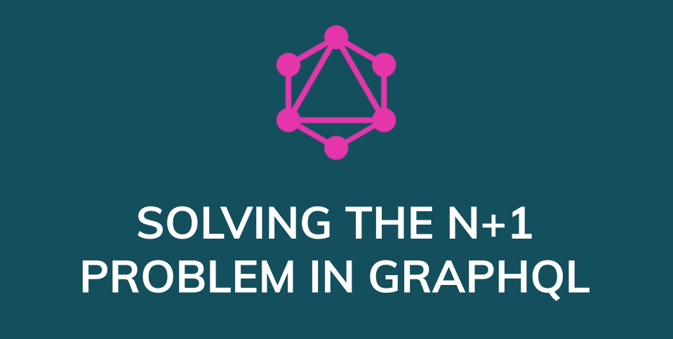 Article title image. Solving the N+1 Problem in GraphQL
