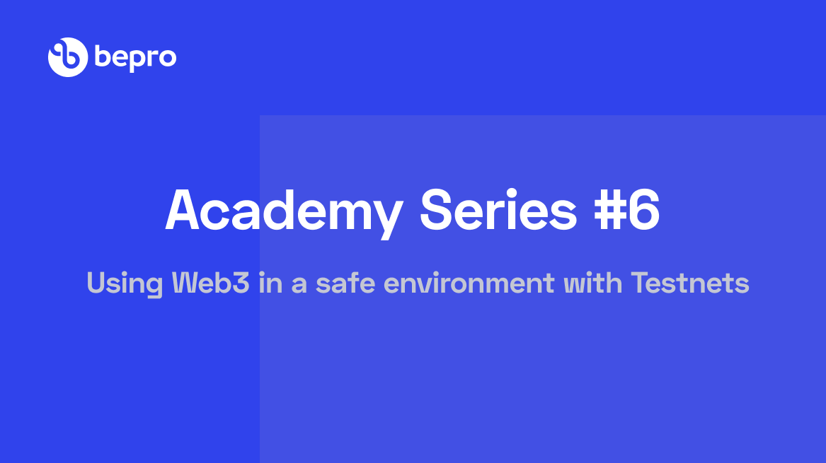 Academy Series #6: Try the Web3 in a safe environment with Testnets
