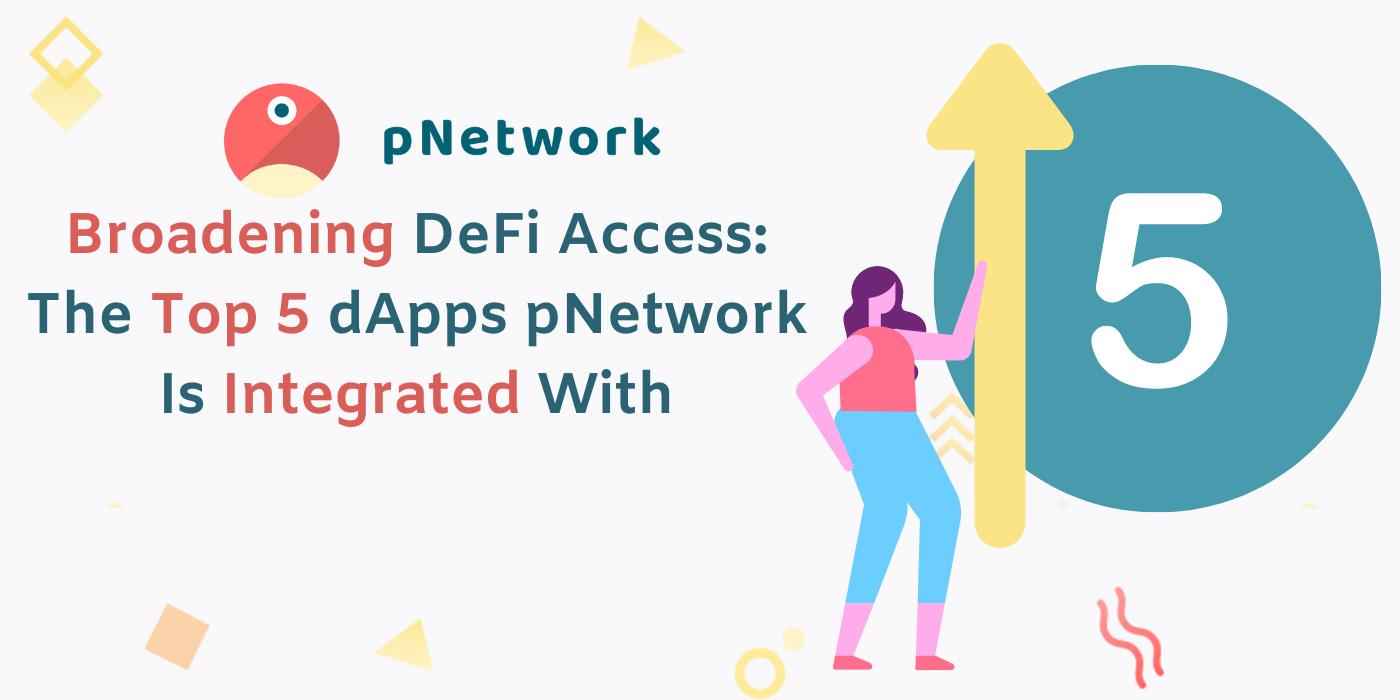 Broadening DeFi Access The Top 5 dApps pNetwork Is Integrated With