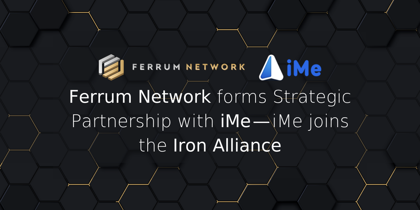 Ferrum Network and iMe Form Strategic Partnership—iMe Joins the Iron Alliance