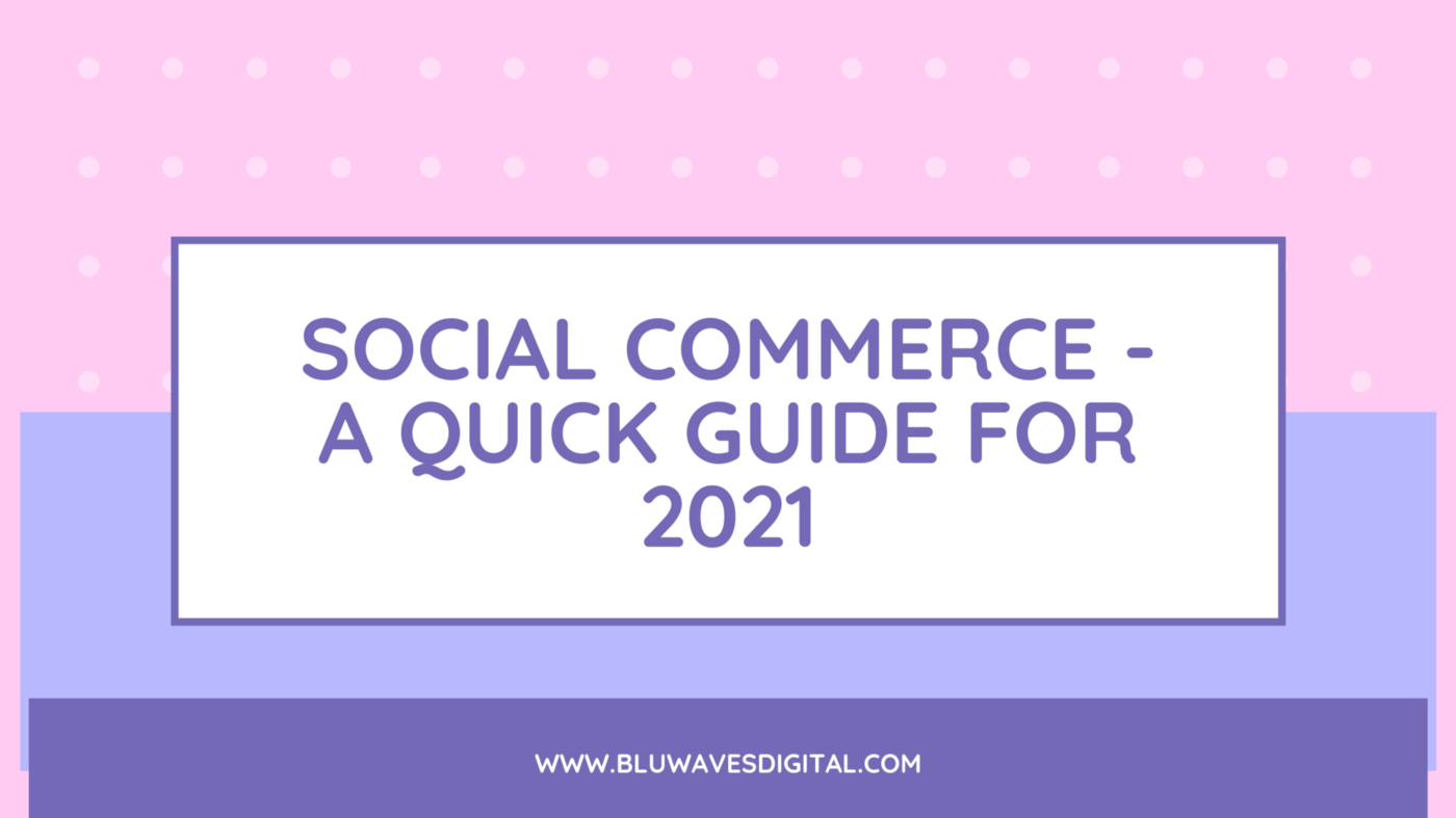Social Commerce—A Quick guide For 2021