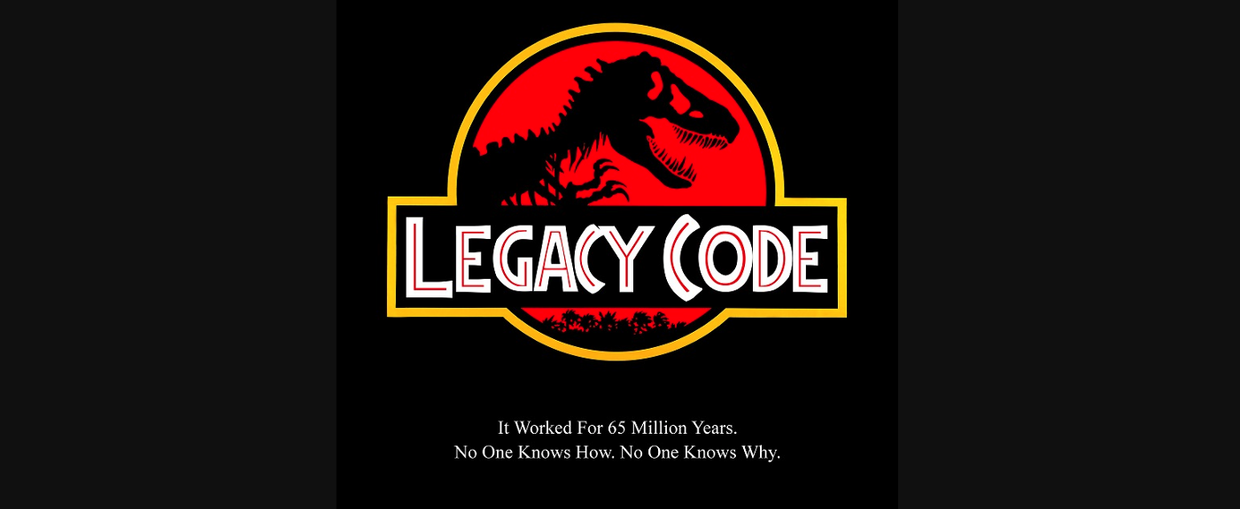 """The Jurassic Park logo but with """"Legacy Code."""" Underneath, """"It Worked for 65 Million Years. No One Knows How. No One Knows Why."""""""