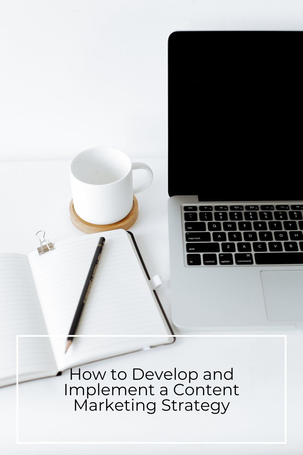 Quick Steps to Develop and Implement a Content Marketing Strategy