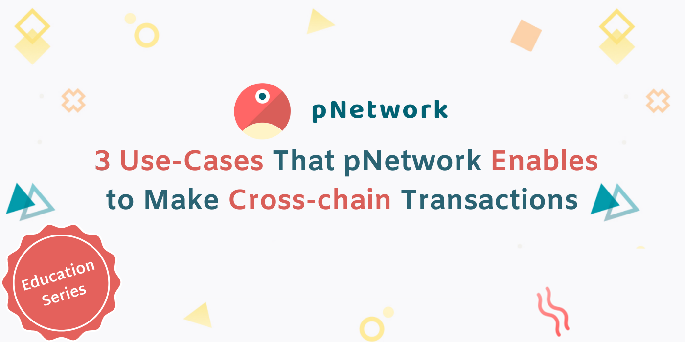 3 Cross-Chain Use Cases Enabled by pNetwork