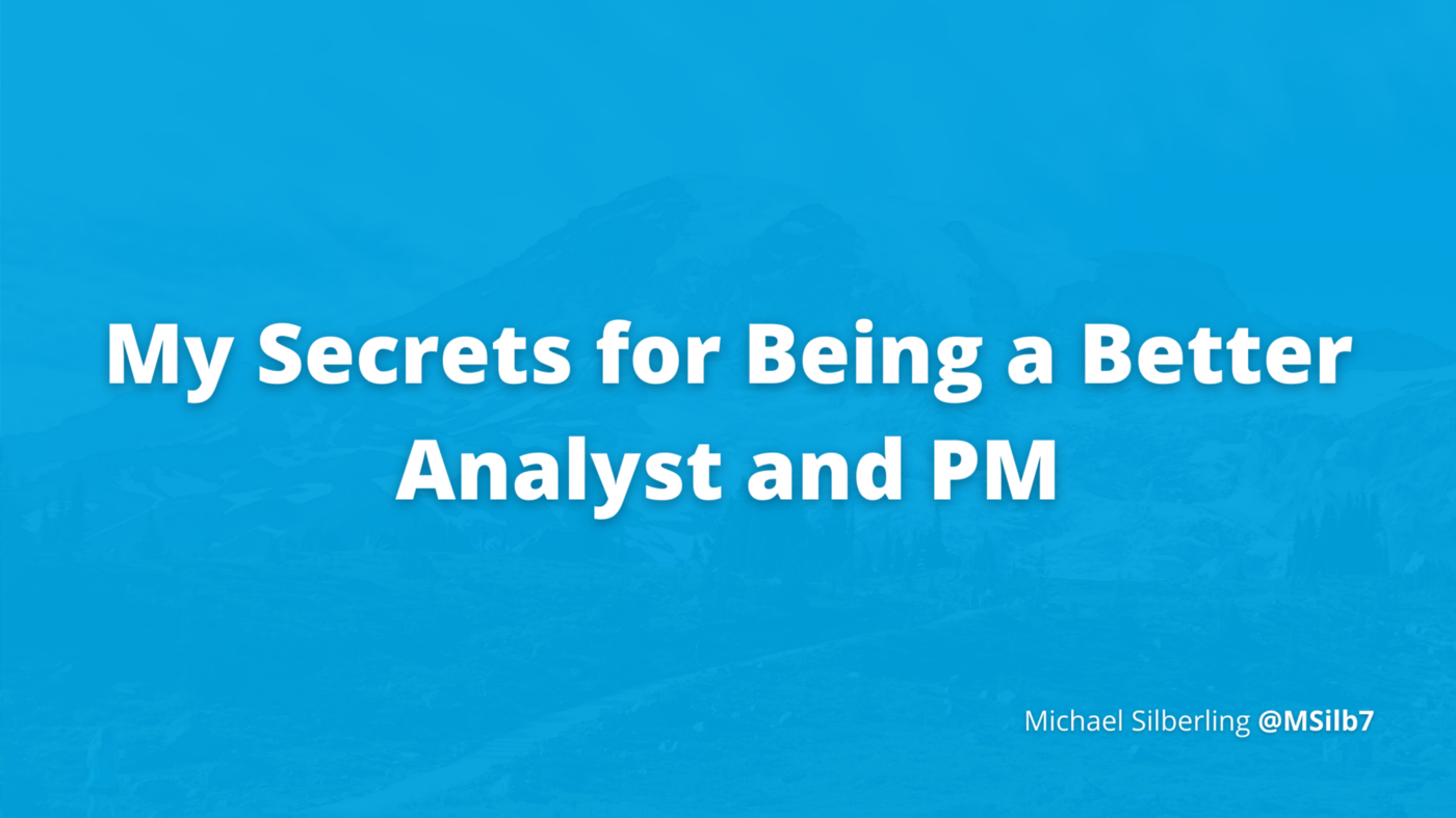 My Secrets for Being a Better Analyst and PM