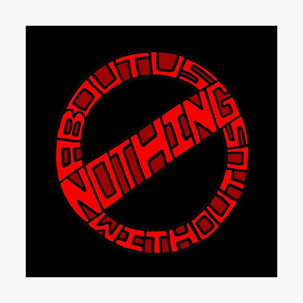 Nothing about us, without us. The slogan of the disabilities rights movement in a graphic.