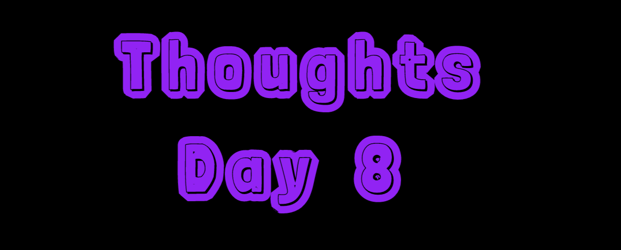 Thoughts: Day 8