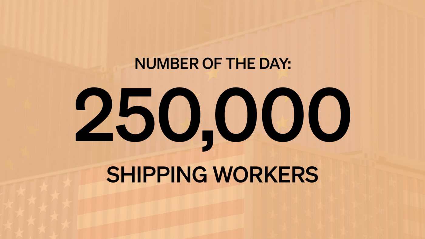 """Text """"Number of the Day: 250,000 Shipping Workers"""" overlaid on a background of cargo containers with US and EU flags."""