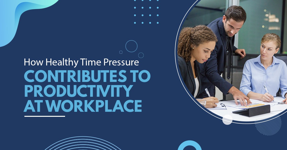 How Time Healthy Pressure Contribute to Productivity at Workplace