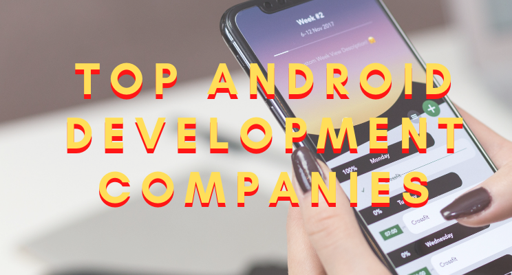 Top Android Development Companies