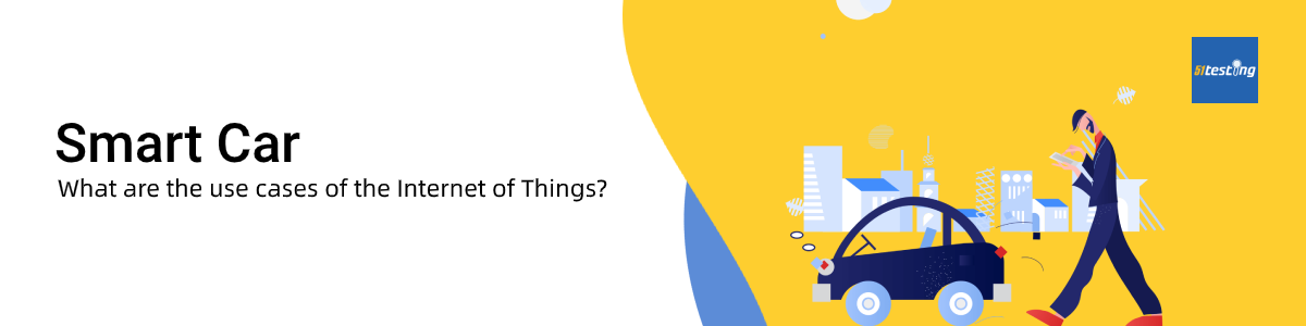 The use cases of Internet of Things (IoT)—Smart Car- 51Testing